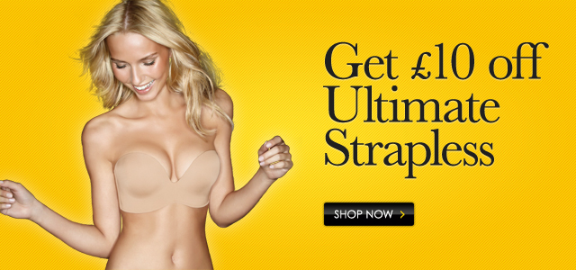 Get £10 off Ultimate Strapless! Shop Now!
