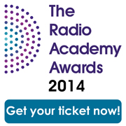Radio Academy Awards 2014 - Have you got your ticket yet?