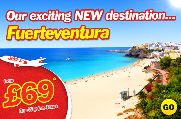 Our exciting NEW destination... Fuerteventura - from £69 one way inc. Taxes