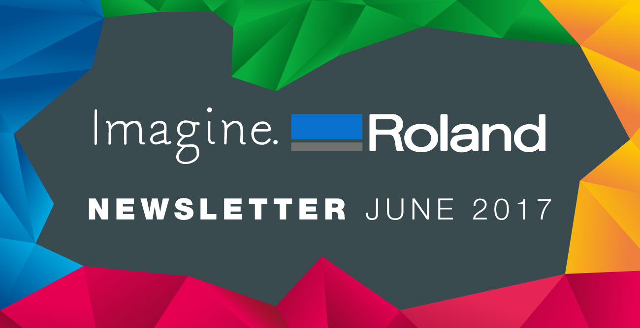 Roland DG Newsletter May 2017